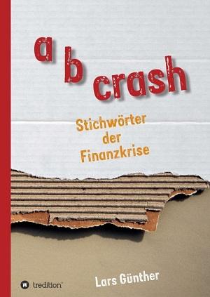 Lars Günther: a b crash. Stichwörter der Finanzkrise